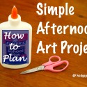 How to Plan Simple Afternoon Art Projects