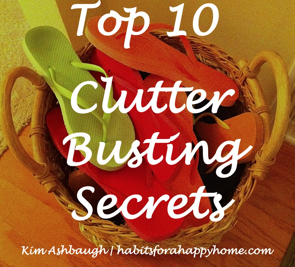 Top 10 Clutter Busting Secrets at www.habitsforahappyhome.com