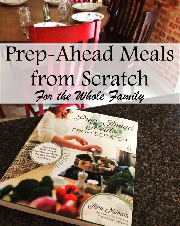 Prep Ahead Meals - Simple Recipes and Strategies for Feeding the Whole Family