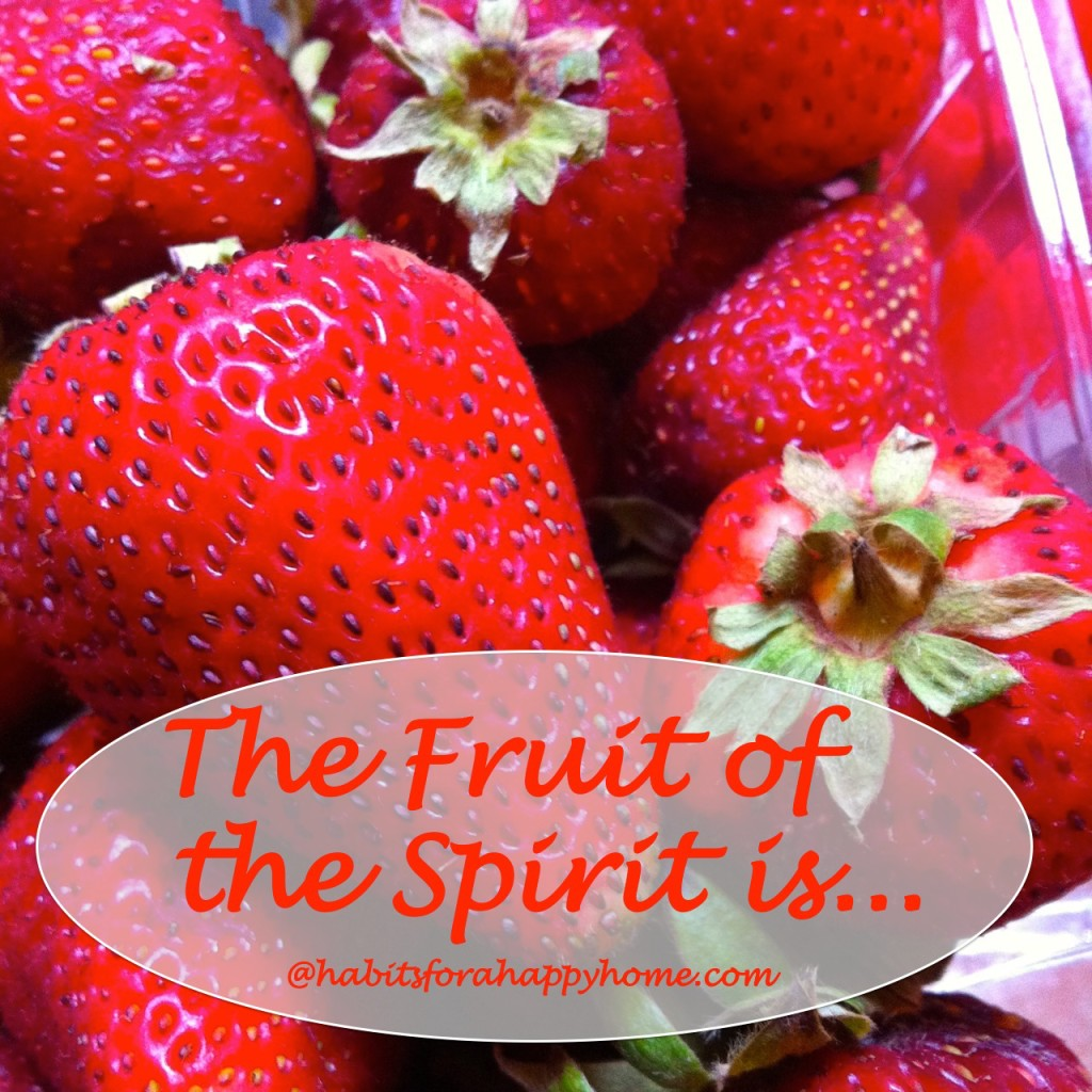 The Fruit of the Spirit is… at Habits for a Happy Home